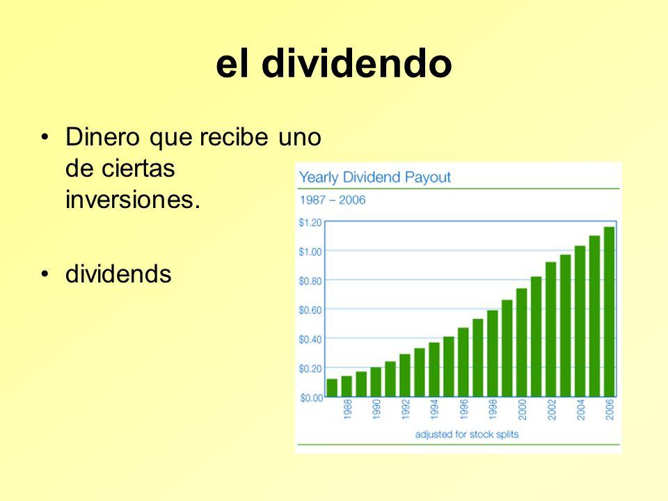 el dividendo Dinero que recibe uno de ciertas inversiones. dividends