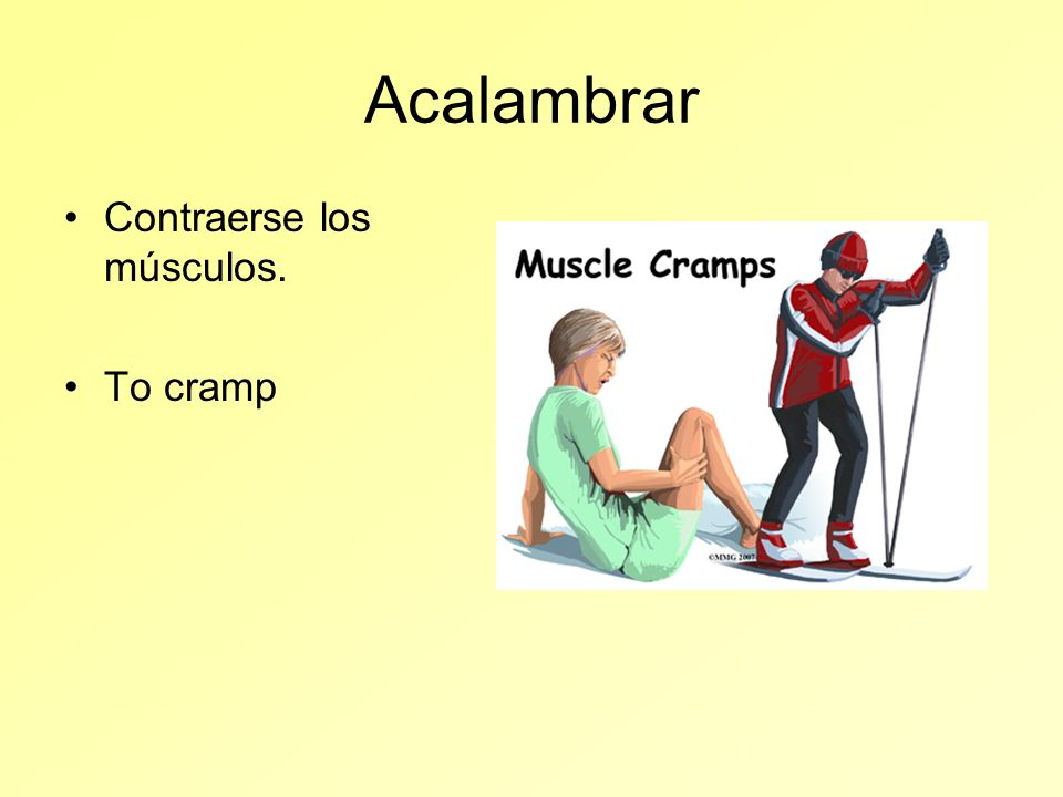 Acalambrar Contraerse los músculos. To cramp