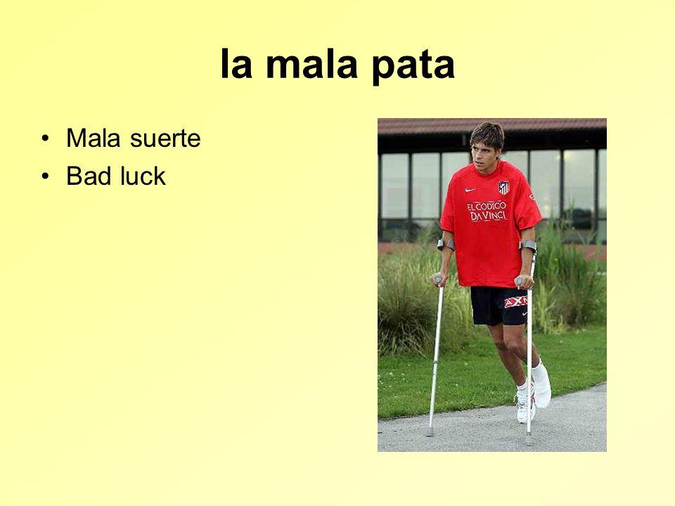 la mala pata Mala suerte Bad luck