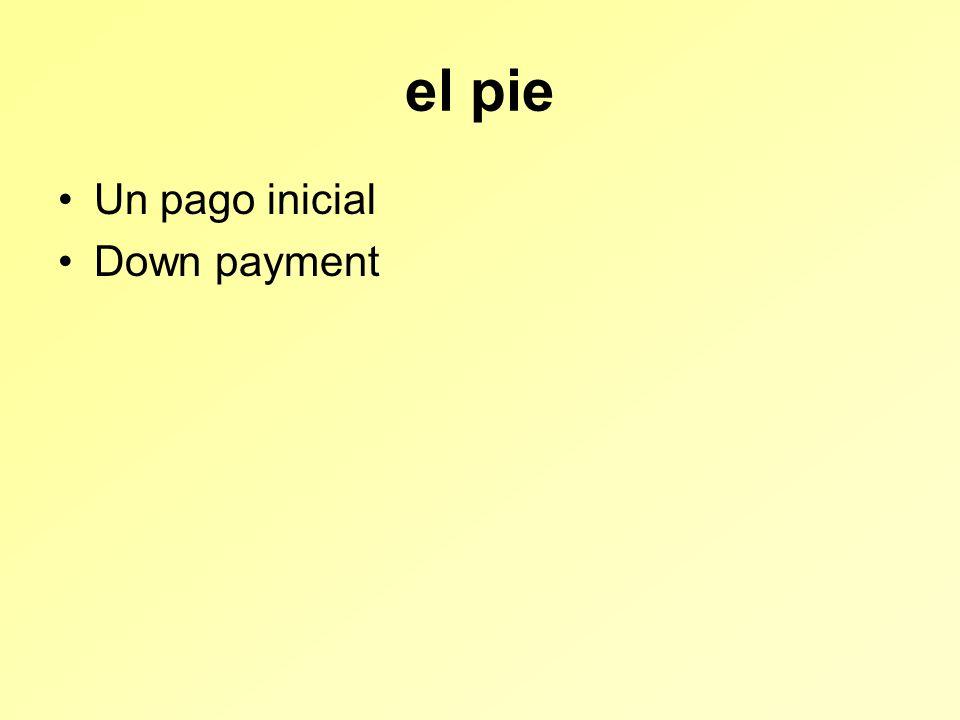 el pie Un pago inicial Down payment