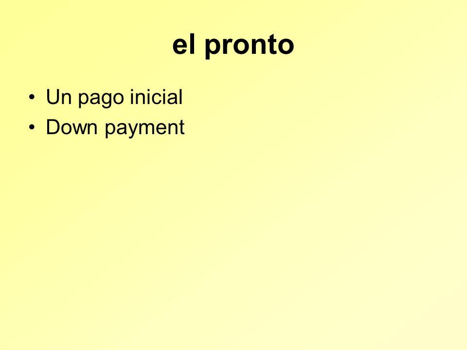 el pronto Un pago inicial Down payment