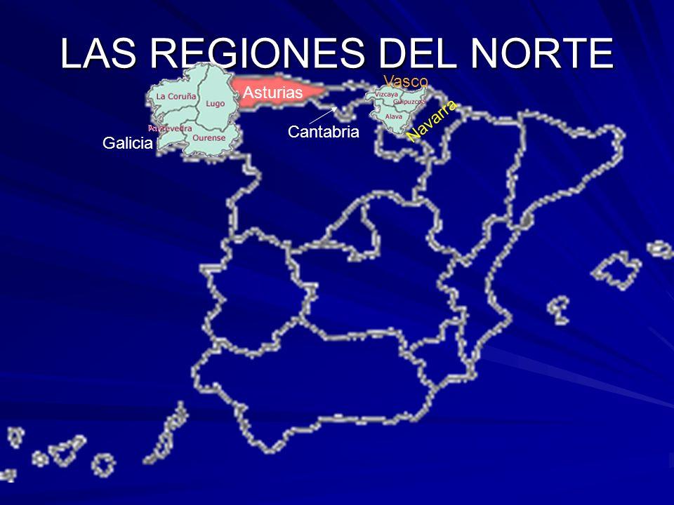 LAS REGIONES DEL NORTE Galicia Asturias Navarra Cantabria Vasco