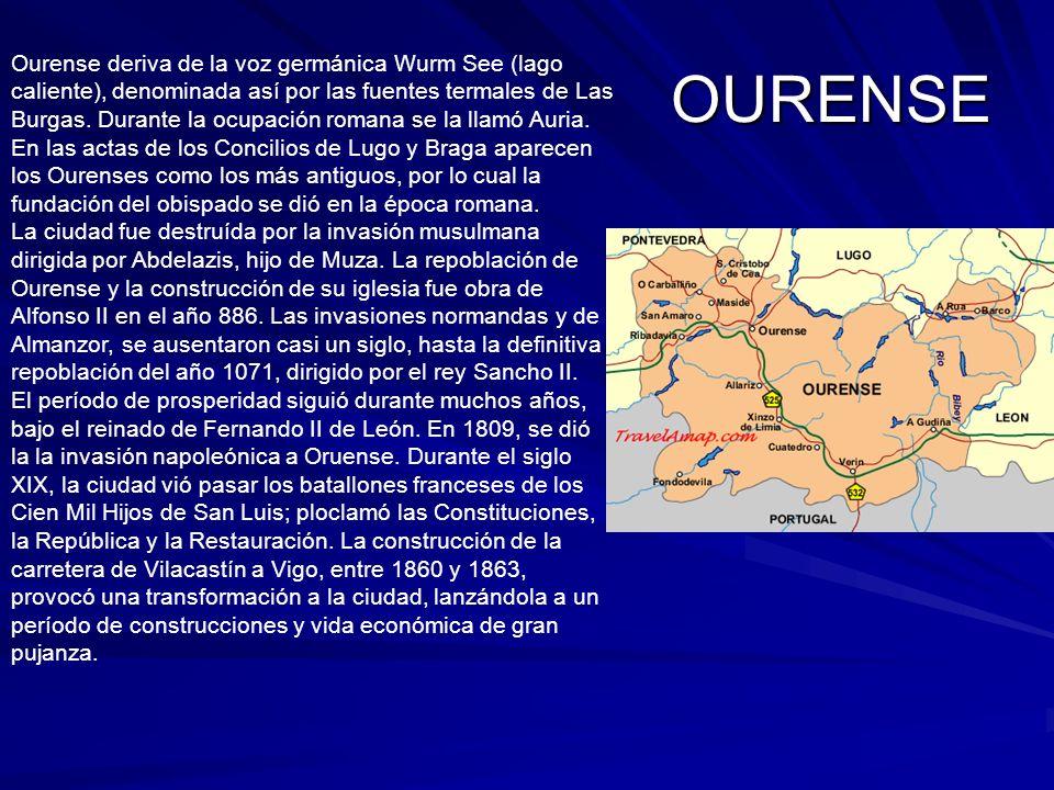 OURENSE Ourense deriva de la voz germánica Wurm See (lago caliente), denominada así por las fuentes termales de Las Burgas. Durante la ocupación roman