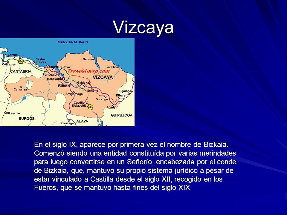 Vizcaya En el siglo IX, aparece por primera vez el nombre de Bizkaia. Comenzó siendo una entidad constituída por varias merindades para luego converti