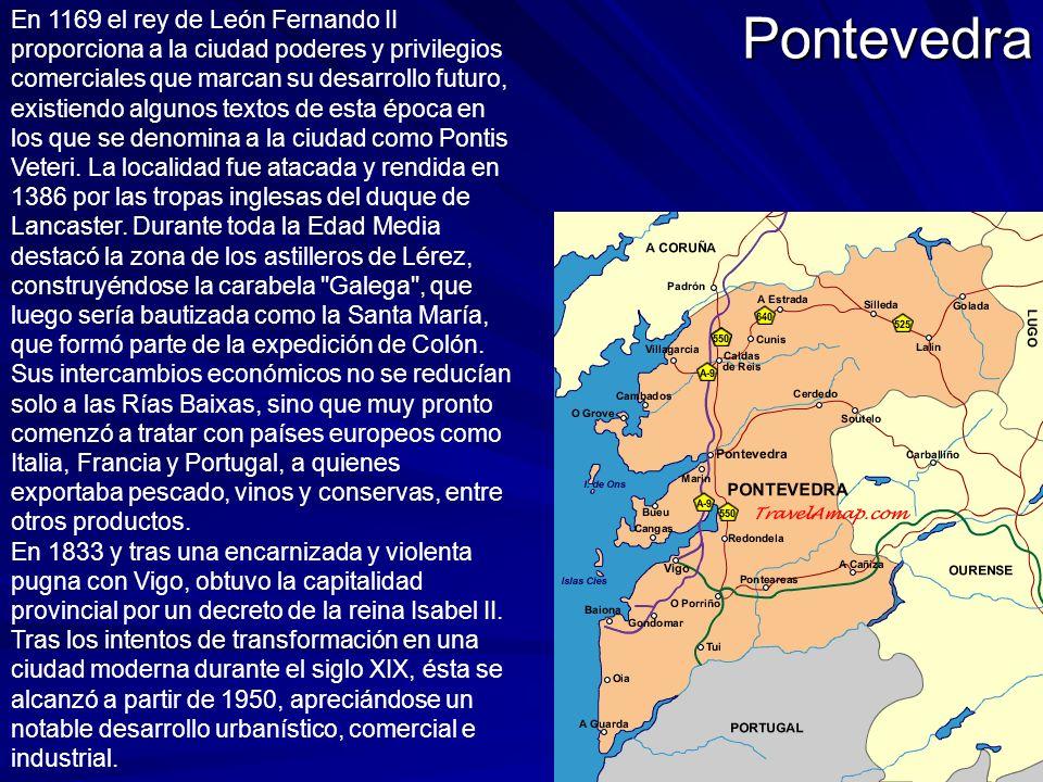 Pontevedra En 1169 el rey de León Fernando II proporciona a la ciudad poderes y privilegios comerciales que marcan su desarrollo futuro, existiendo al