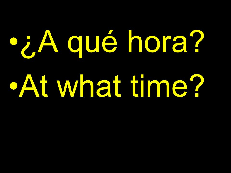 ¿A qué hora At what time
