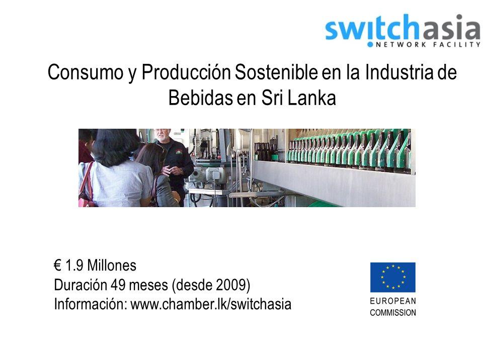 Consumo y Producción Sostenible en la Industria de Bebidas en Sri Lanka 1.9 Millones Duración 49 meses (desde 2009) Información: www.chamber.lk/switchasia