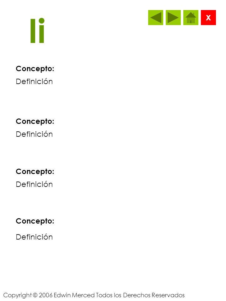 Copyright © 2006 Edwin Merced Todos los Derechos Reservados Hh Concepto: X Definición Concepto: Definición Concepto: Definición Concepto: Definición