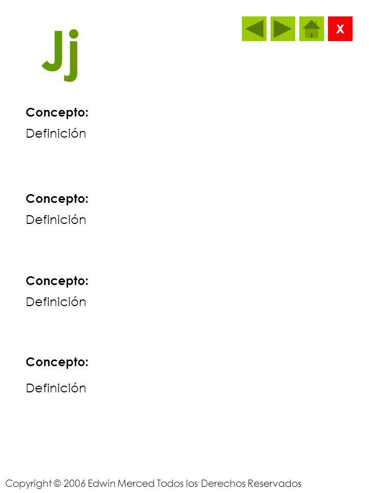 Copyright © 2006 Edwin Merced Todos los Derechos Reservados Ii Concepto: X Definición Concepto: Definición Concepto: Definición Concepto: Definición