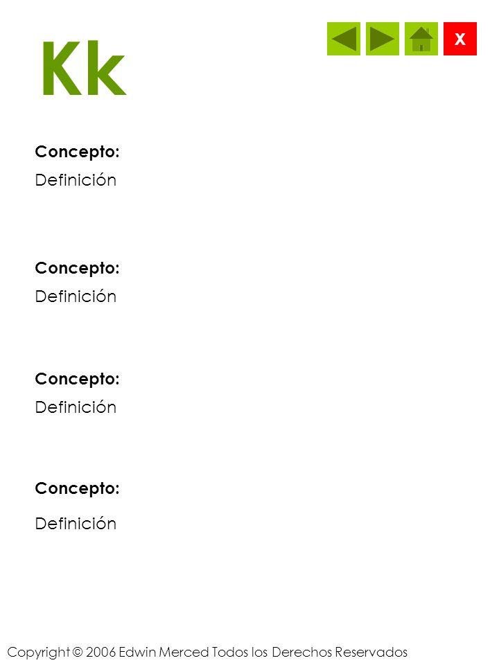Copyright © 2006 Edwin Merced Todos los Derechos Reservados Jj Concepto: X Definición Concepto: Definición Concepto: Definición Concepto: Definición