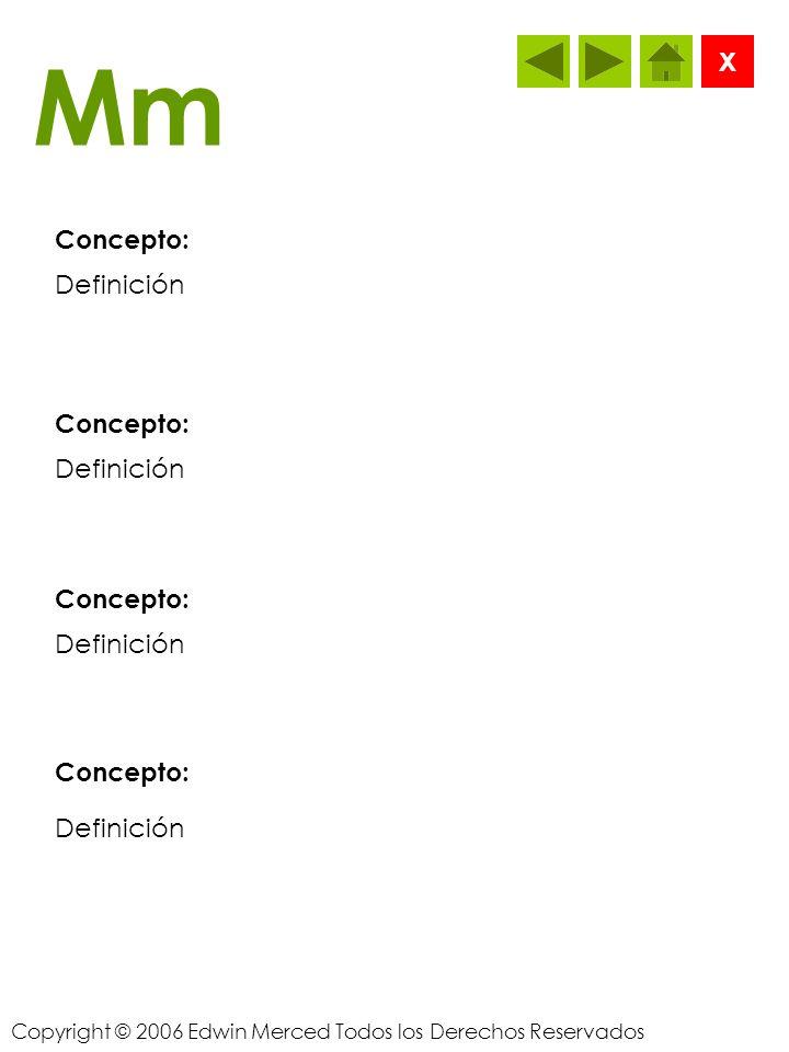 Copyright © 2006 Edwin Merced Todos los Derechos Reservados Ll Concepto: X Definición Concepto: Definición Concepto: Definición Concepto: Definición