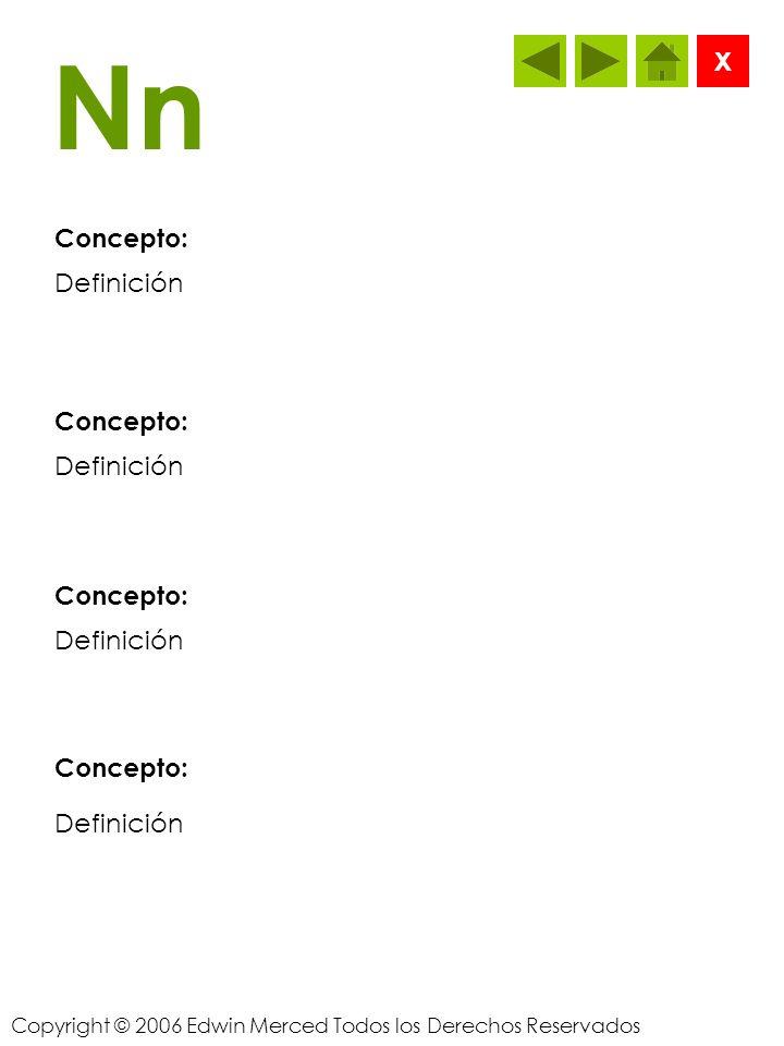 Copyright © 2006 Edwin Merced Todos los Derechos Reservados Mm Concepto: X Definición Concepto: Definición Concepto: Definición Concepto: Definición