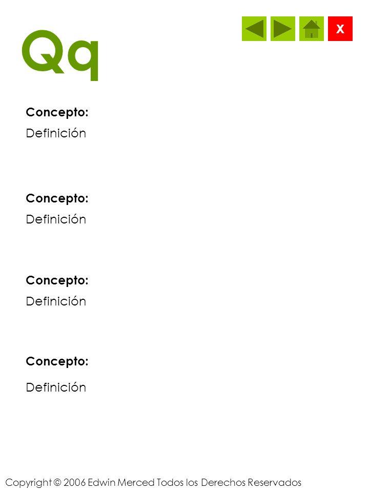 Copyright © 2006 Edwin Merced Todos los Derechos Reservados Pp Concepto: X Definición Concepto: Definición Concepto: Definición Concepto: Definición