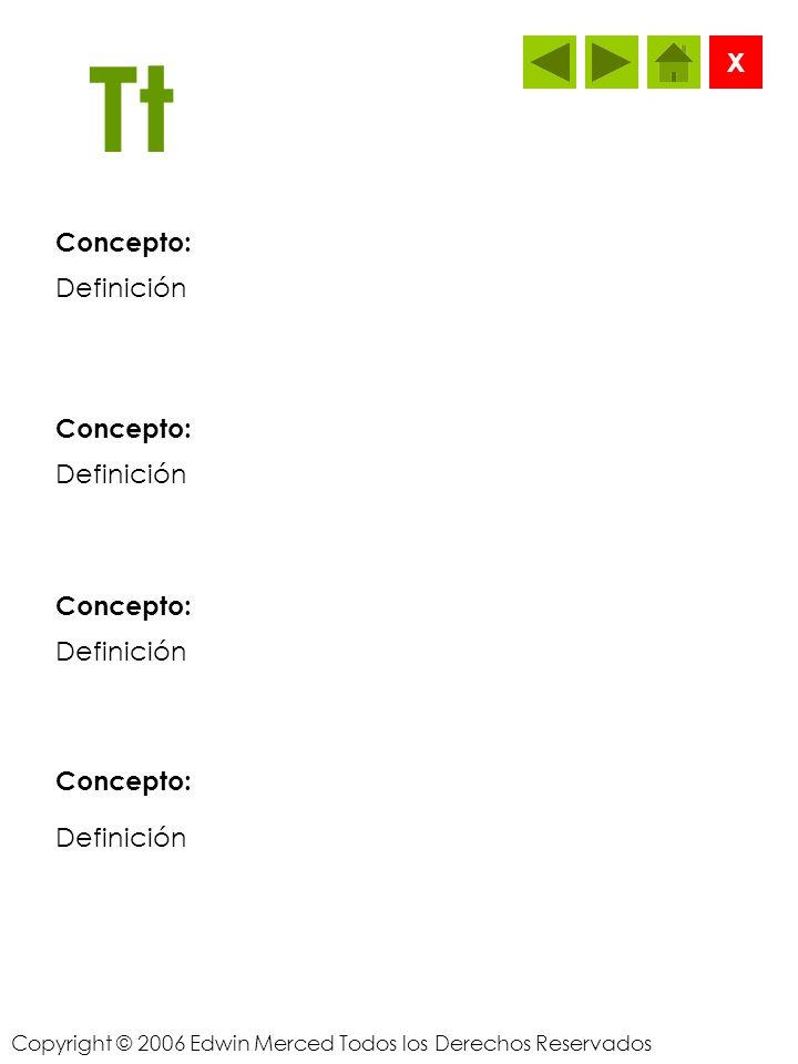 Copyright © 2006 Edwin Merced Todos los Derechos Reservados Ss Concepto: X Definición Concepto: Definición Concepto: Definición Concepto: Definición