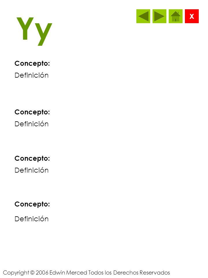 Copyright © 2006 Edwin Merced Todos los Derechos Reservados Xx Concepto: X Definición Concepto: Definición Concepto: Definición Concepto: Definición