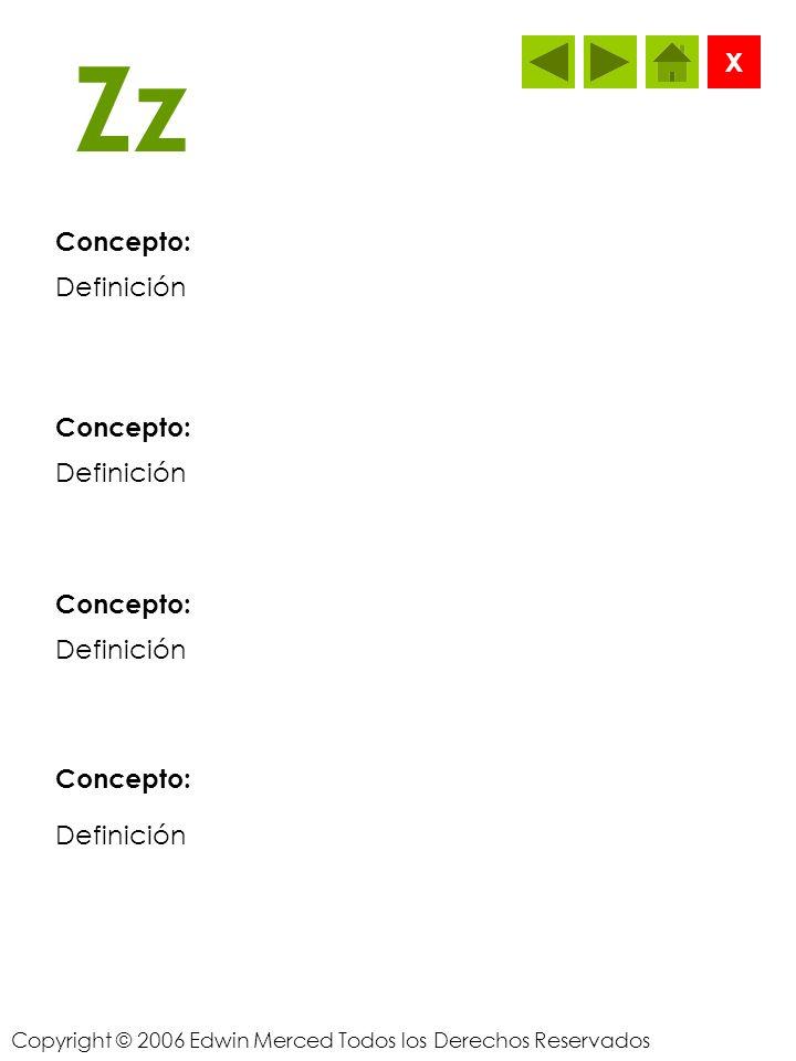 Copyright © 2006 Edwin Merced Todos los Derechos Reservados Yy Concepto: X Definición Concepto: Definición Concepto: Definición Concepto: Definición