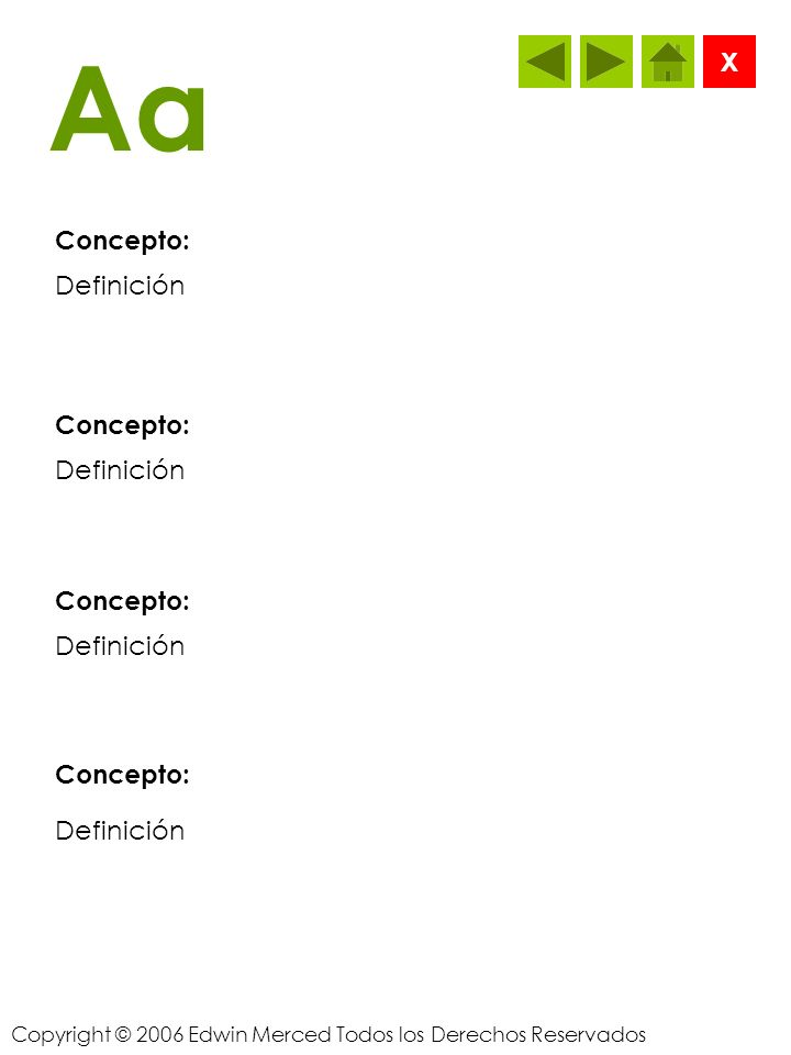 Copyright © 2006 Edwin Merced Todos los Derechos Reservados Aa Concepto: X Definición Concepto: Definición Concepto: Definición Concepto: Definición