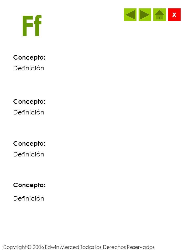 Copyright © 2006 Edwin Merced Todos los Derechos Reservados Ee Concepto: X Definición Concepto: Definición Concepto: Definición Concepto: Definición