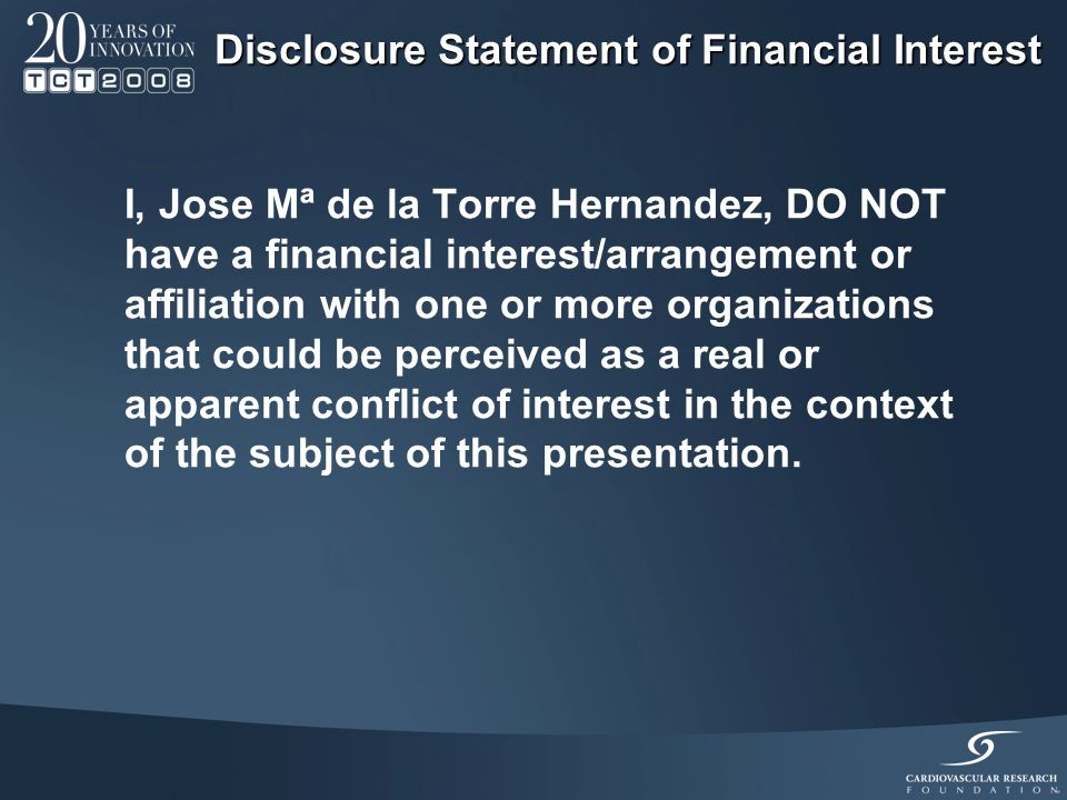 I, Jose Mª de la Torre Hernandez, DO NOT have a financial interest/arrangement or affiliation with one or more organizations that could be perceived as a real or apparent conflict of interest in the context of the subject of this presentation.