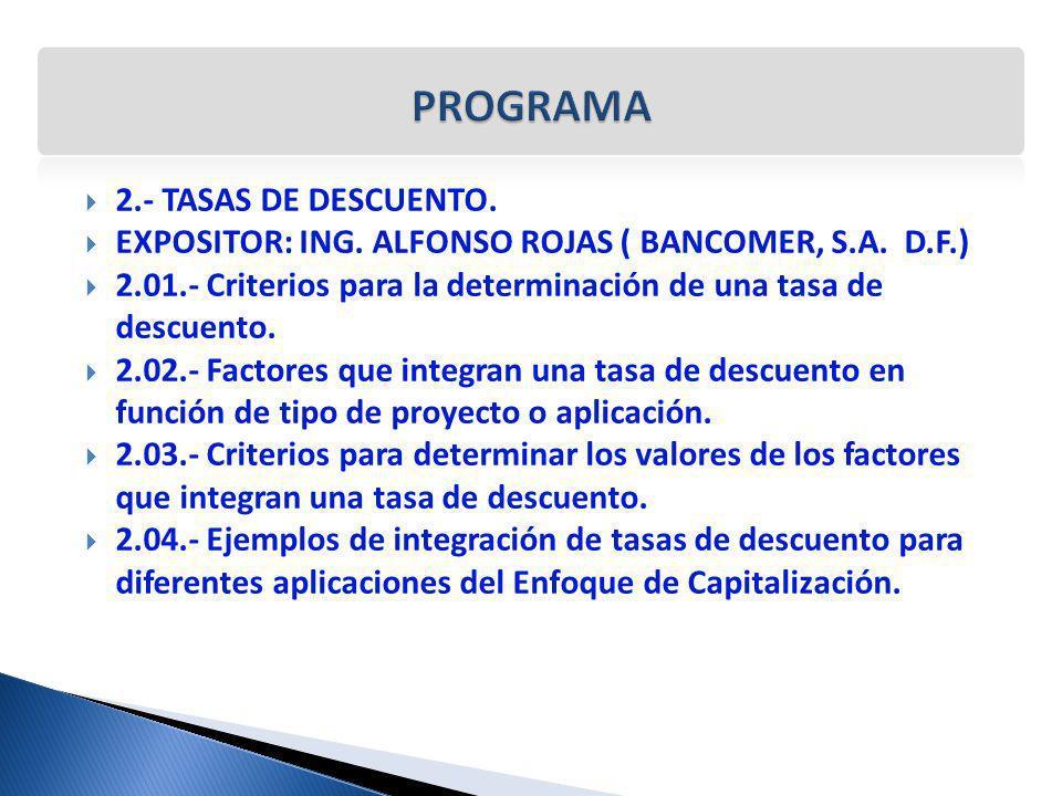 2.- TASAS DE DESCUENTO. EXPOSITOR: ING. ALFONSO ROJAS ( BANCOMER, S.A. D.F.) 2.01.- Criterios para la determinación de una tasa de descuento. 2.02.- F
