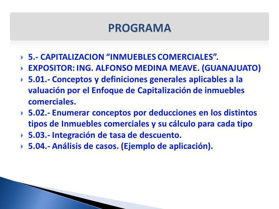 5.- CAPITALIZACION INMUEBLES COMERCIALES. EXPOSITOR: ING. ALFONSO MEDINA MEAVE. (GUANAJUATO) 5.01.- Conceptos y definiciones generales aplicables a la
