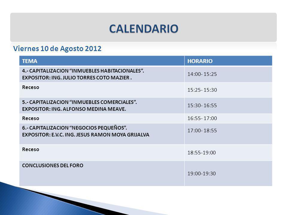 Viernes 10 de Agosto 2012 TEMAHORARIO 4.- CAPITALIZACION INMUEBLES HABITACIONALES. EXPOSITOR: ING. JULIO TORRES COTO MAZIER. 14:00- 15:25 Receso 15:25