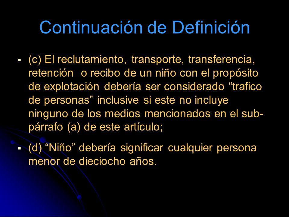 Continuación de Definición (c) El reclutamiento, transporte, transferencia, retención o recibo de un niño con el propósito de explotación debería ser