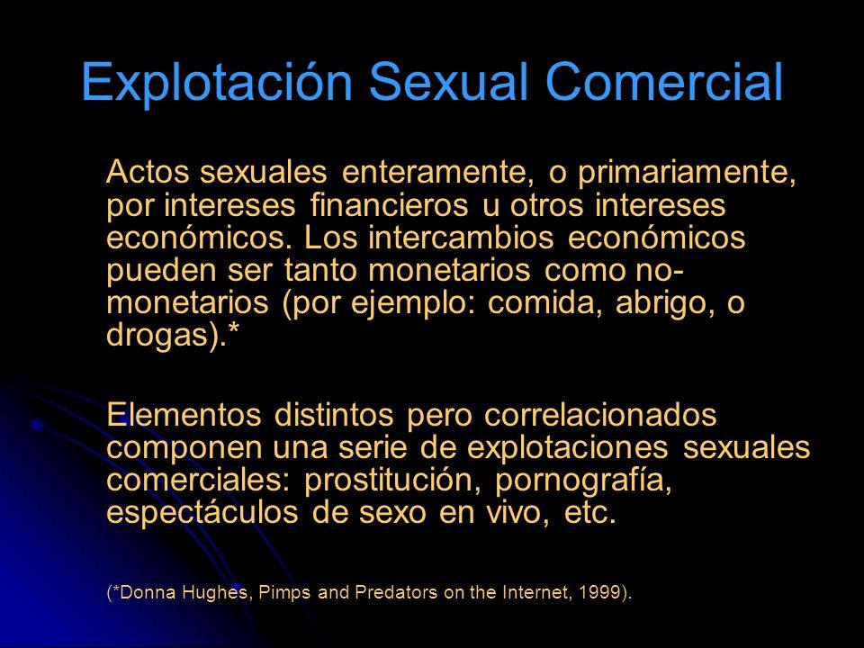 Explotación Sexual Comercial Actos sexuales enteramente, o primariamente, por intereses financieros u otros intereses económicos. Los intercambios eco