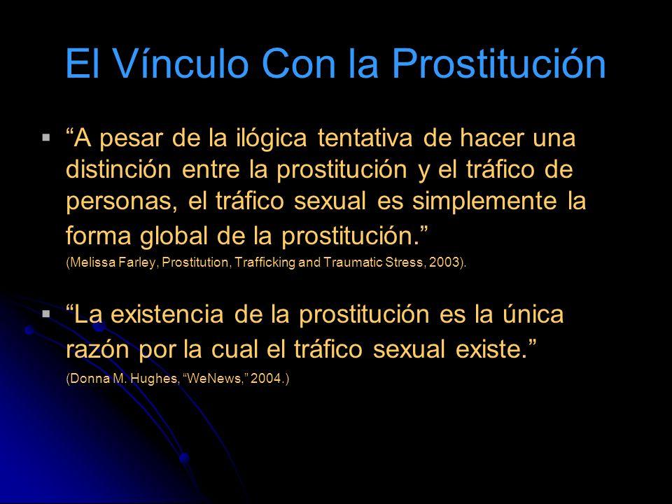 El Vínculo Con la Prostitución A pesar de la ilógica tentativa de hacer una distinción entre la prostitución y el tráfico de personas, el tráfico sexual es simplemente la forma global de la prostitución.
