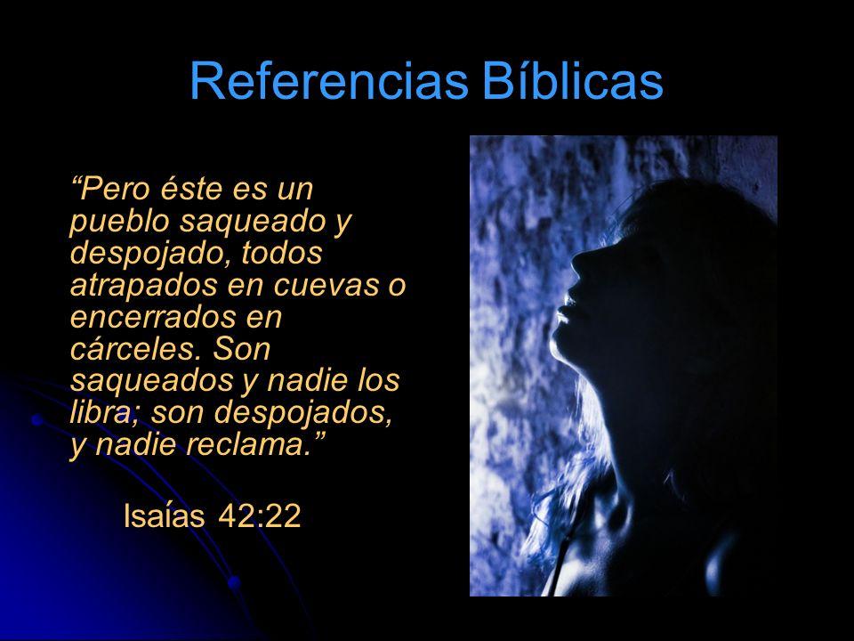 Referencias Bíblicas Pero éste es un pueblo saqueado y despojado, todos atrapados en cuevas o encerrados en cárceles. Son saqueados y nadie los libra;
