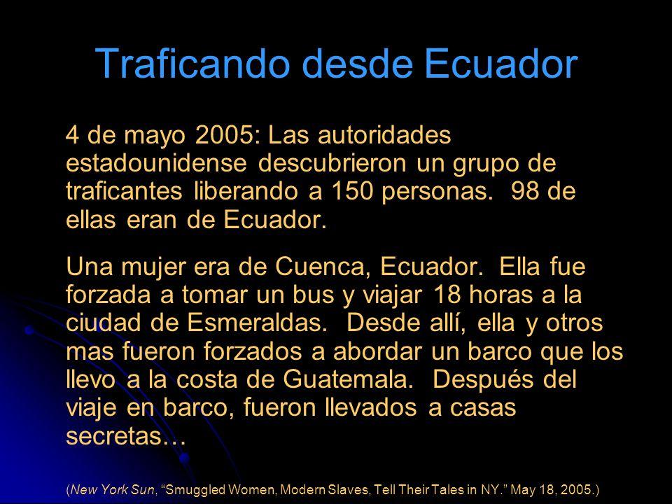 Traficando desde Ecuador 4 de mayo 2005: Las autoridades estadounidense descubrieron un grupo de traficantes liberando a 150 personas. 98 de ellas era