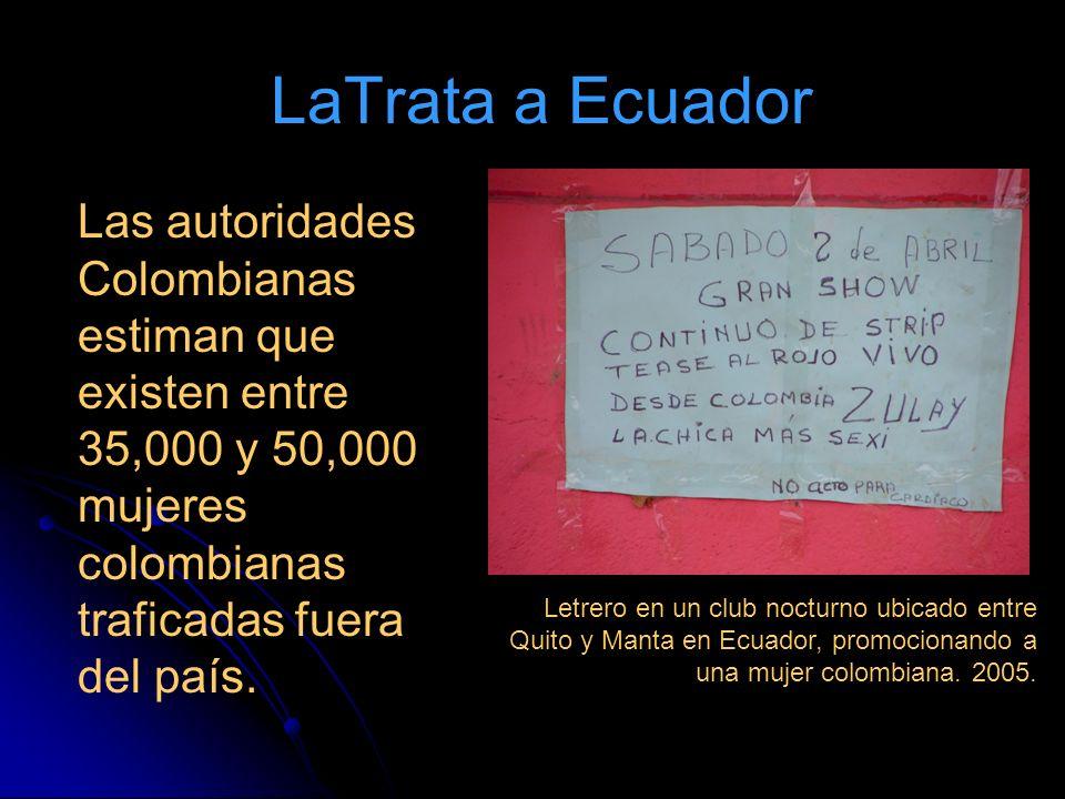 LaTrata a Ecuador Las autoridades Colombianas estiman que existen entre 35,000 y 50,000 mujeres colombianas traficadas fuera del país. Letrero en un c