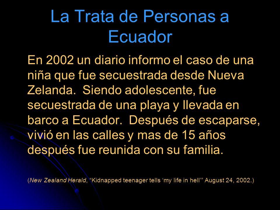 La Trata de Personas a Ecuador En 2002 un diario informo el caso de una niña que fue secuestrada desde Nueva Zelanda. Siendo adolescente, fue secuestr