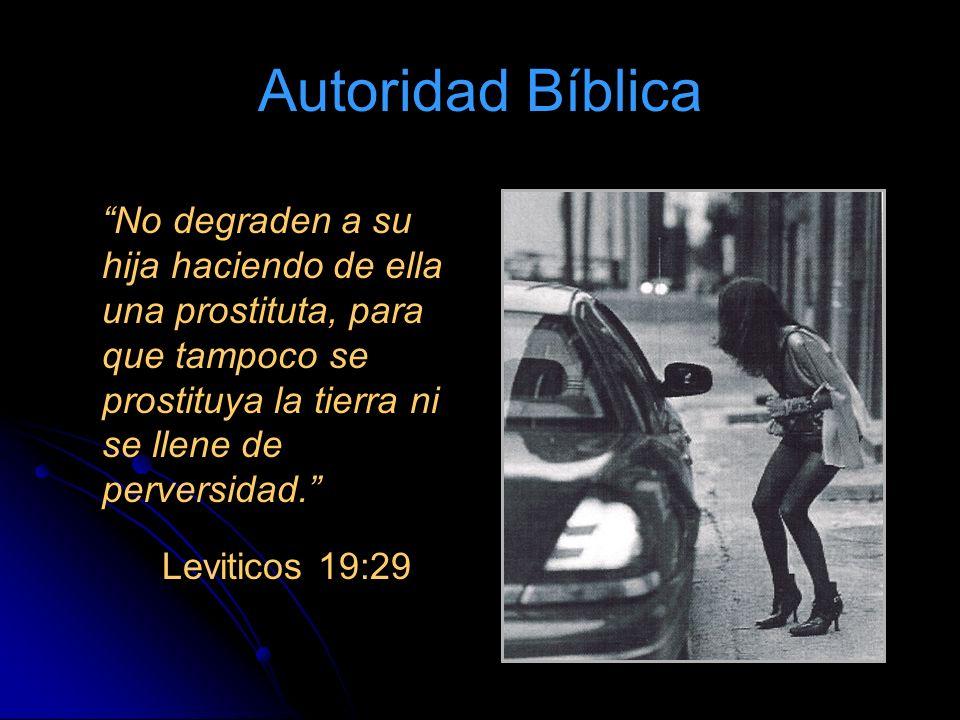 Autoridad Bíblica No degraden a su hija haciendo de ella una prostituta, para que tampoco se prostituya la tierra ni se llene de perversidad. Levitico