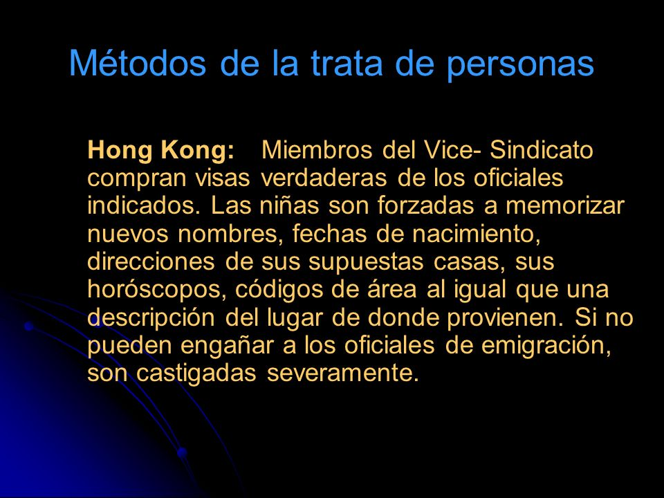 Métodos de la trata de personas Hong Kong: Miembros del Vice- Sindicato compran visas verdaderas de los oficiales indicados. Las niñas son forzadas a