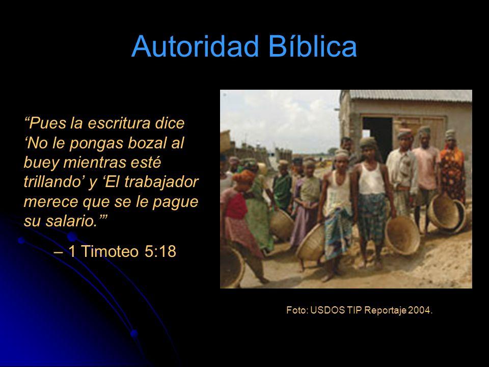 Autoridad Bíblica Pues la escritura dice No le pongas bozal al buey mientras esté trillando y El trabajador merece que se le pague su salario.