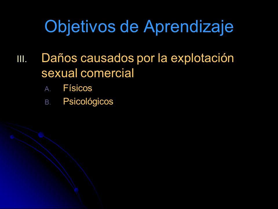 Objetivos de Aprendizaje III.III. Daños causados por la explotación sexual comercial A.