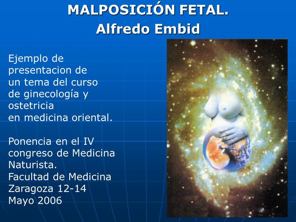 MALPOSICIÓN FETAL. Alfredo Embid Ejemplo de presentacion de un tema del curso de ginecología y ostetricia en medicina oriental. Ponencia en el IV cong