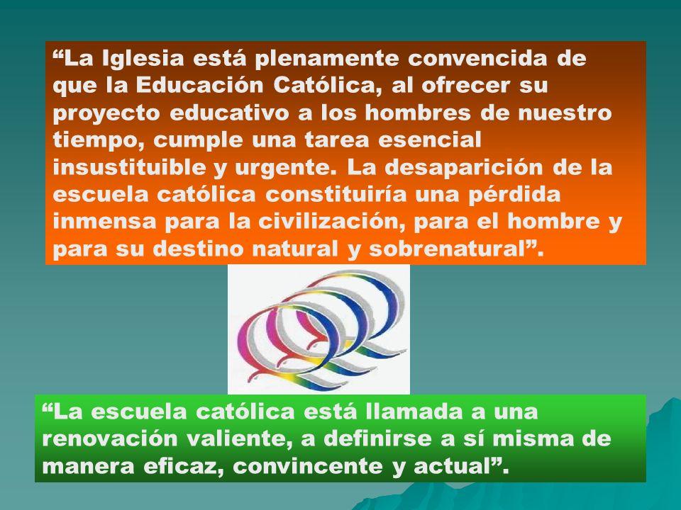La Iglesia está plenamente convencida de que la Educación Católica, al ofrecer su proyecto educativo a los hombres de nuestro tiempo, cumple una tarea