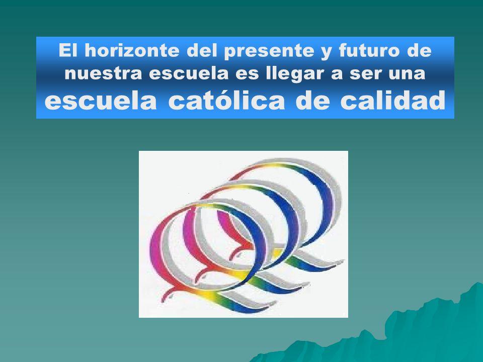 El horizonte del presente y futuro de nuestra escuela es llegar a ser una escuela católica de calidad
