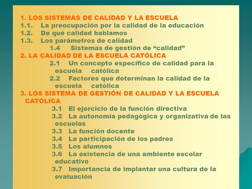 1. LOS SISTEMAS DE CALIDAD Y LA ESCUELA 1.1.La preocupación por la calidad de la educación 1.2.De qué calidad hablamos 1.3.Los parámetros de calidad 1