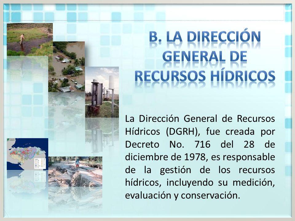 La Dirección General de Recursos Hídricos (DGRH), fue creada por Decreto No.