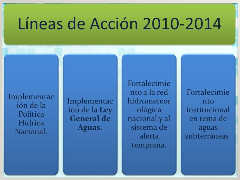 Líneas de Acción 2010-2014 Implementac ión de la Política Hídrica Nacional.