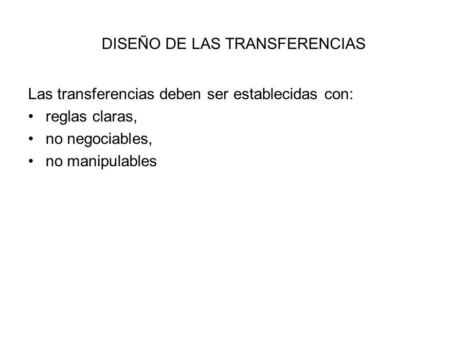 DISEÑO DE LAS TRANSFERENCIAS Las transferencias deben ser establecidas con: reglas claras, no negociables, no manipulables