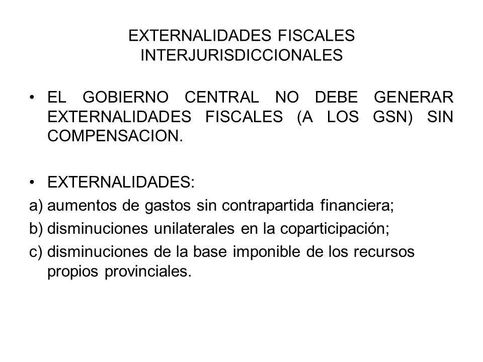 EXTERNALIDADES FISCALES INTERJURISDICCIONALES EL GOBIERNO CENTRAL NO DEBE GENERAR EXTERNALIDADES FISCALES (A LOS GSN) SIN COMPENSACION.