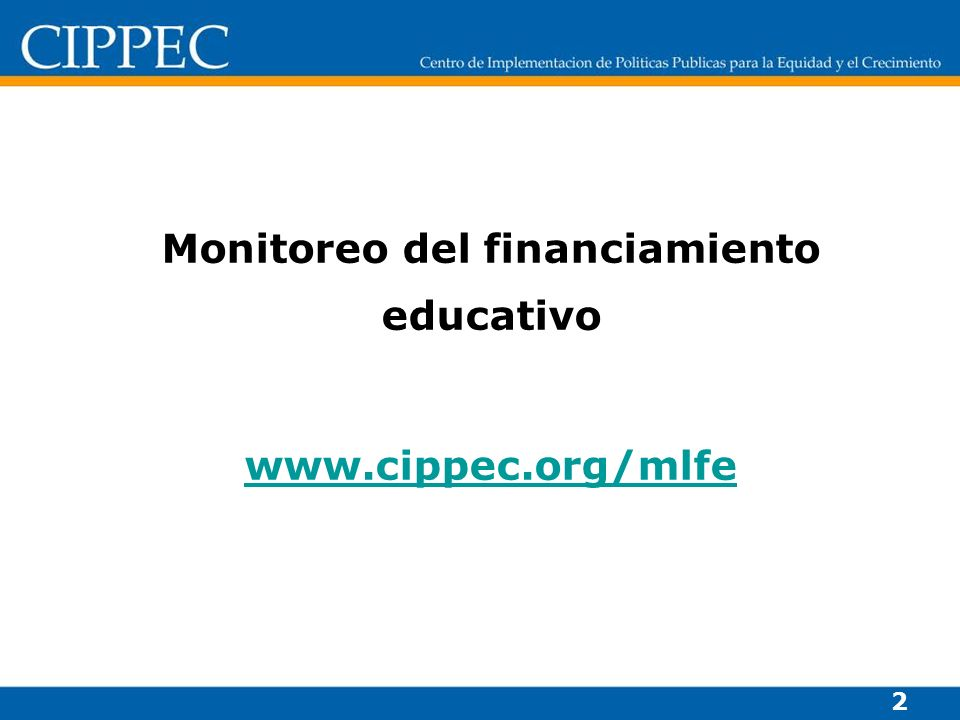 2 Monitoreo del financiamiento educativo www.cippec.org/mlfe