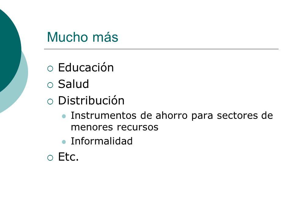 Mucho más Educación Salud Distribución Instrumentos de ahorro para sectores de menores recursos Informalidad Etc.