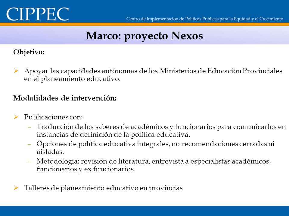 Objetivo: Apoyar las capacidades autónomas de los Ministerios de Educación Provinciales en el planeamiento educativo. Modalidades de intervención: Pub