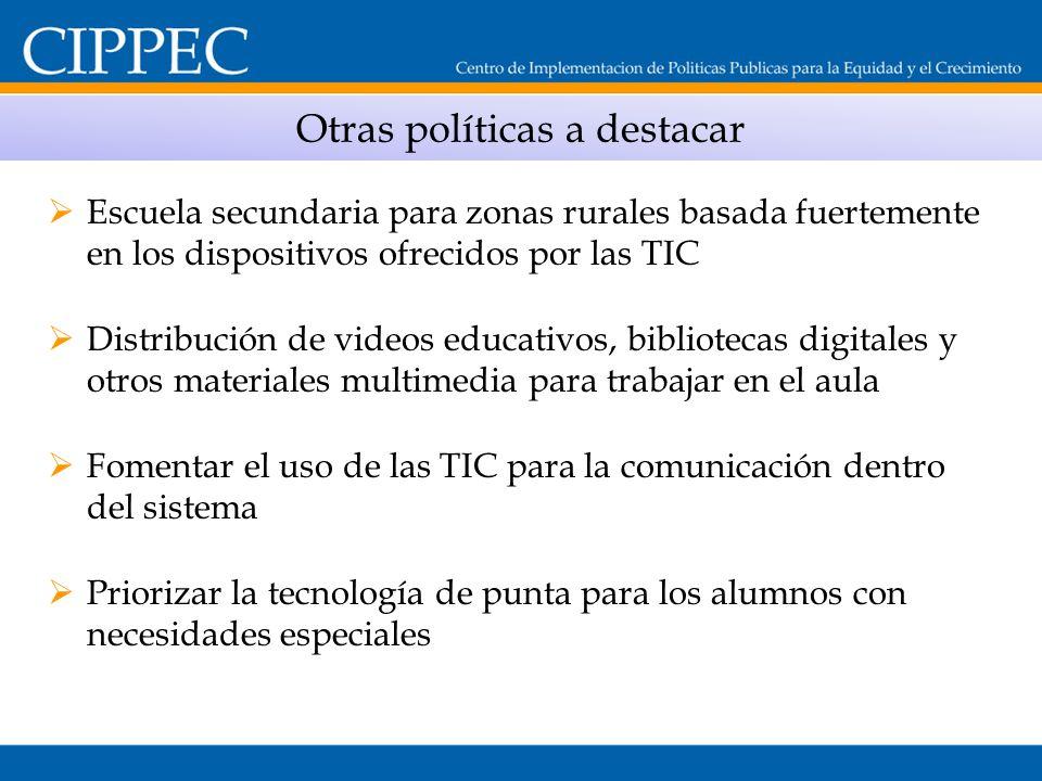 Otras políticas a destacar Escuela secundaria para zonas rurales basada fuertemente en los dispositivos ofrecidos por las TIC Distribución de videos e