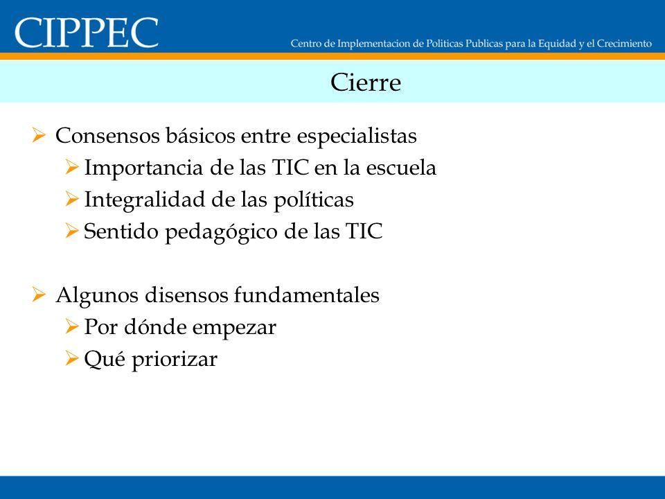 Cierre Consensos básicos entre especialistas Importancia de las TIC en la escuela Integralidad de las políticas Sentido pedagógico de las TIC Algunos disensos fundamentales Por dónde empezar Qué priorizar